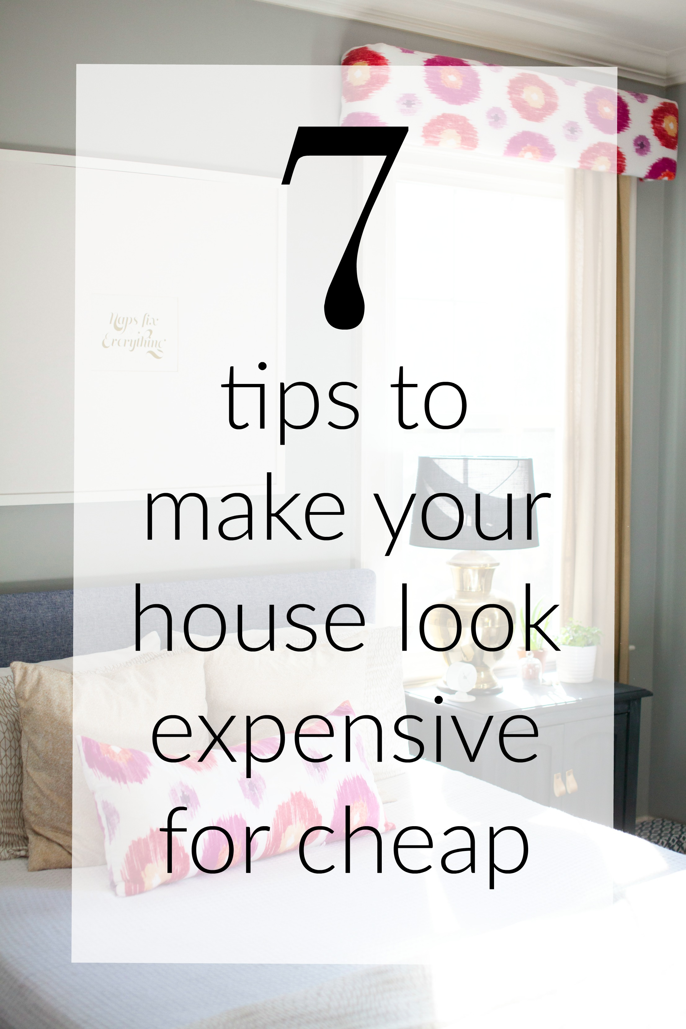 7 tips to make decor look expensive for cheap design for Tips for building a house on a budget